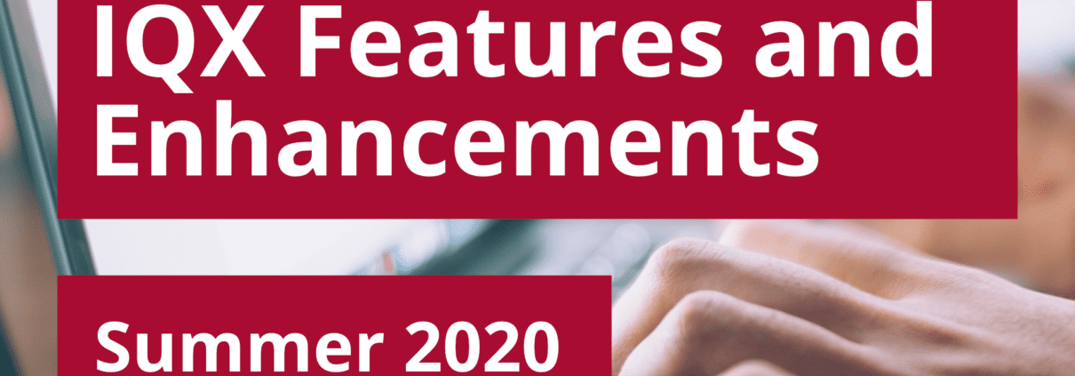 """""""IQX Features and Enhancements - Summer 2020"""" overlaid on an image of someone working on a computer"""